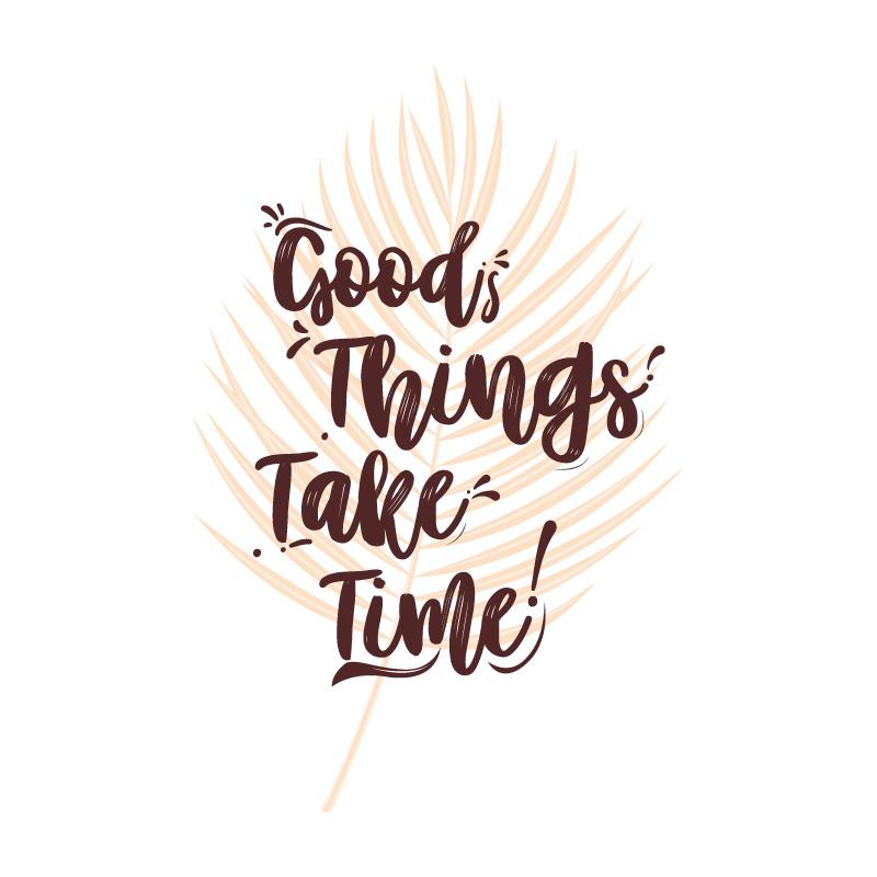 Good things take time decal
