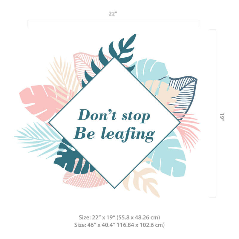 Don't stop be leafing decal Size